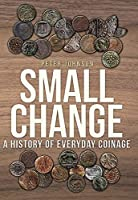 Small Change: A History of Everyday Coinage