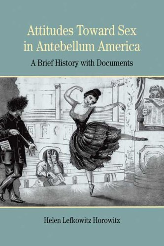 Attitudes Toward Sex in Antebellum America: A Brief History with Documents (Bedford Series in History & Culture (Paperback))