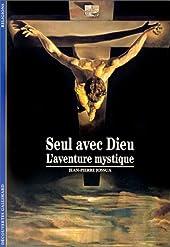 Seul avec Dieu - L'aventure mystique de Jean-Pierre Jossua