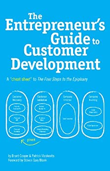 [Brant Cooper, Patrick Vlaskovits, Steven Blank]のThe Entrepreneur's Guide to Customer Development: A cheat sheet to The Four Steps to the Epiphany (English Edition)
