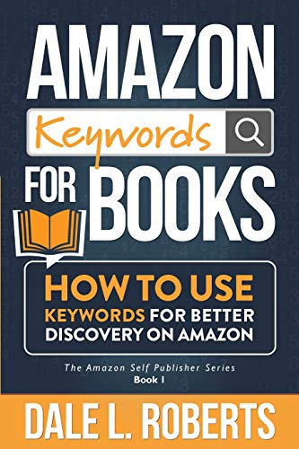 Amazon Keywords for Books: How to Use Keywords for Better Discovery on Amazon (The Amazon Self Publisher, Band 1)