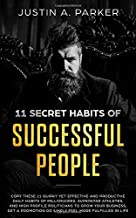 11 Secret Habits Of Successful People: Copy These 11 Quirky Yet Effective And Productive Daily Habits Of Millionaires, Superstar Athletes, And High ... Or Simply Feel More Fulfilled In Life