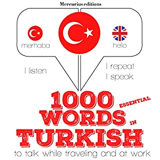 1000 essential words in Turkish     I Listen. I Repeat. I Speak.              By:                                                                                                                                 J. M. Gardner                               Narrated by:                                                                                                                                 Katie H.,                                                                                        Asnif                      Length: 2 hrs and 17 mins     Not rated yet     Overall 0.0