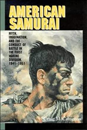 American Samurai: Myth and Imagination in the Conduct of Battle in the First Marine Division 1941–1951