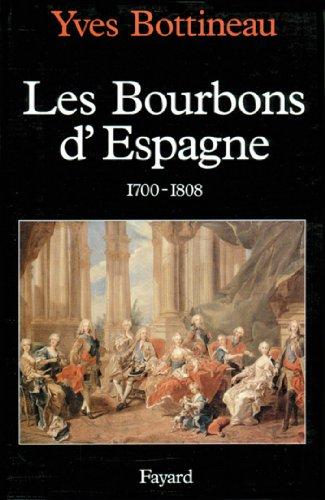 Les Bourbons d'Espagne (1700-1808) (Nouvelles Etudes