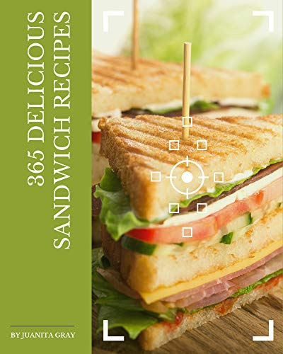 365 Delicious Sandwich Recipes: Not Just a Sandwich Cookbook! (English Edition)