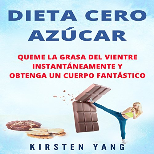 Dieta Cero Azúcar: Queme la grasa del vientre instantáneamente y obtenga un cuerpo fantástico [Zero Sugar Diet: Burn Belly Fat Instantly and Get a Fantastic Body] audiobook cover art