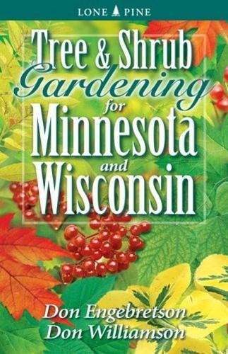 Compare Textbook Prices for Tree and Shrub Gardening for Minnesota and Wisconsin 0 Edition ISBN 9781551054834 by Williamson, Don,Engebretson, Don