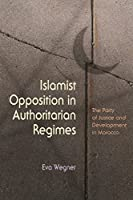 Islamist Opposition in Authoritarian Regimes: The Party of Justice and Development in Morocco (Religion and Politics)