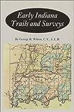 Early Indiana Trails and Surveys (Indiana Historical Society Publications, V. 6, No. 3.)