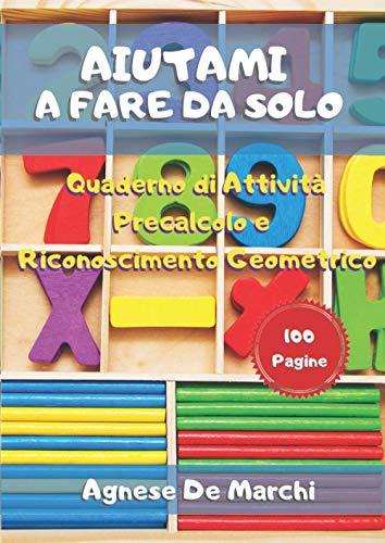 Aiutami a Fare da Solo. Quaderno di Attività: Precalcolo e Riconoscimento Geometrico. 100 Pagine