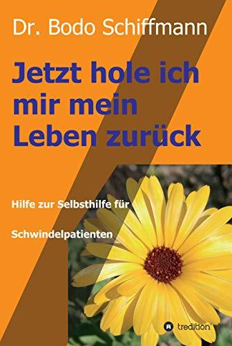 Jetzt hole ich mir meine Leben zurück: Hilfe zur Selbsthilfe für Schwindelpatienten (German Edition) eBook: Dr. Bodo Schiffmann: Amazon.es: Tienda Kindle