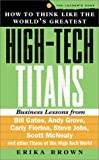 how to think like the world's greatest high-tech titans: business lessons from bill gates, andy grove, william hewlett, steve jobs, scott mcnealy and other ... world (the leader's edge) (english edition)