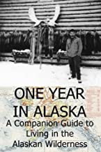 One Year In Alaska: A Companion Guide to Living in the Alaskan Wilderness