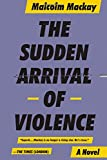 The Sudden Arrival of Violence (The Glasgow Trilogy, 3)