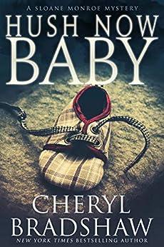 Hush Now Baby (Sloane Monroe Book 6) by [Cheryl Bradshaw]