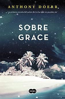 Sobre Grace (Spanish Edition) by [Anthony Doerr]