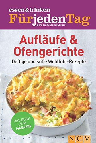 ESSEN & TRINKEN FÜR JEDEN TAG - Aufläufe & Ofengerichte: Deftige & süße Wohlfühl-Rezepte