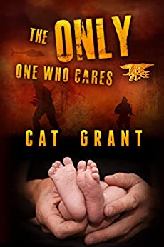The Only One Who Cares: M/M, Military, Navy SEALs, Gay Romance, series by [Cat Grant]