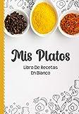 Libro De Recetas En Blanco: Libreta De Cocina Personalizado Paginas Decoradas Para Anotar Tus Propios y Favoritas Platos (Mis Platos Especia)