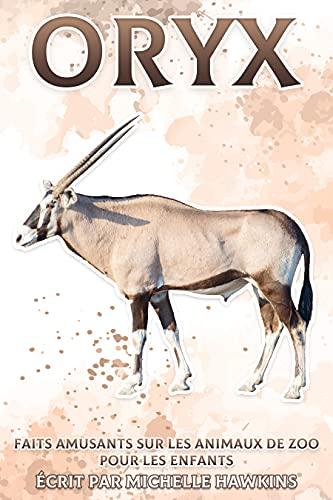Oryx: Faits amusants sur les animaux de zoo pour les enfants #13 (French Edition)