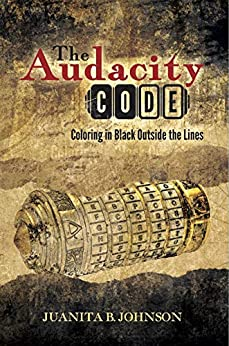 The Audacity Code: Coloring in Black Outside the Lines by [Juanita B Johnson]