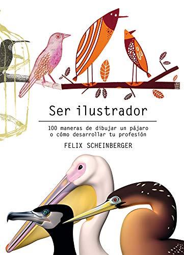 Ser ilustrador: 100 maneras de dibujar un pájaro o cómo desarrollar tu profesión