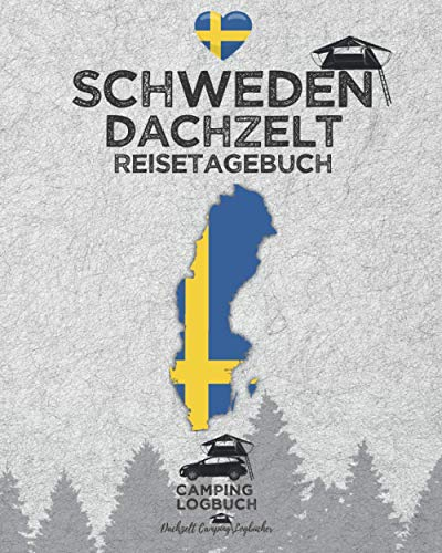 SCHWEDEN Dachzelt Reisetagebuch | Camping Logbuch: Zum Ausfüllen, Eintragen & Selberschreiben für Dachzelt-Camper | Platz für 50 Tage | ca. 164 Seiten
