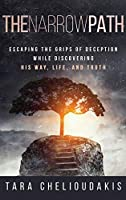 The Narrow Path: Escaping the Grips of Deception While Discovering His Way, Life and Truth