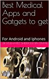 Best Medical Apps and Gatgets to get: For Android and Iphones (Medical Gadgets Book 1) (English...