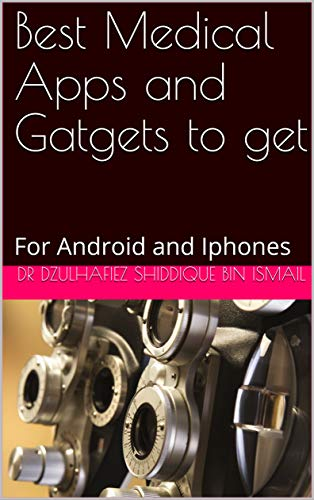 Best Medical Apps and Gatgets to get: For Android and Iphones (Medical Gadgets Book 1) (English Edition)