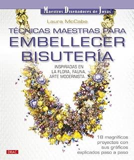 Tecnicas maestras para embellecer bisuteria / Laura McCabe's embellished Beadweaving: Inspiradas en la flora, fauna, arte modernista / Inspired by the Flora, Fauna, Art Nouveau (Spanish Edition)
