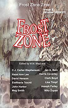 Frost Zone Zine 2 Winter 2020/21 by [M.M.  MacLeod, various authors, C.J. Carter-Stephenson, Ian A. Bain, Harris Coverley, Clark Boyd, Hazel Ann Lee, David Henson, John Harker, Meg Smith]