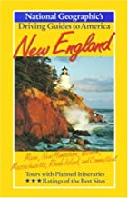 New England : Maine, New Hampshire, Vermont, Massachusetts, Rhode Island, and Connecticut (National Geographic's Driving Guides to America)