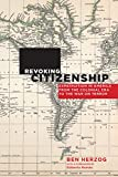 Revoking Citizenship: Expatriation in America from the Colonial Era to the War on Terror (Citizenship and Migration in the Americas)