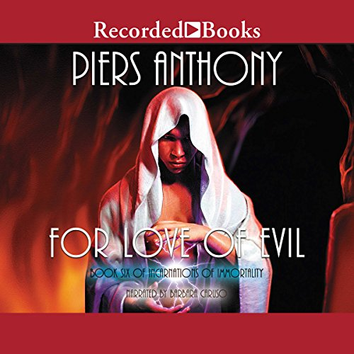 For Love of Evil     Incarnations of Immortality, Book Six              By:                                                                                                                                 Piers Anthony                               Narrated by:                                                                                                                                 Barbara Caruso                      Length: 12 hrs and 12 mins     658 ratings     Overall 4.6