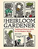 Heirloom Gardener: Traditional Plants and Skills for the Modern World
