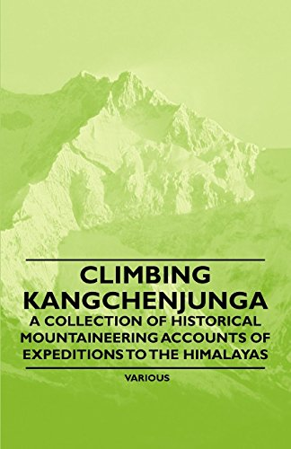 Climbing Kangchenjunga - A Collection of Historical Mountaineering Accounts of Expeditions to the Himalayas (English Edition)