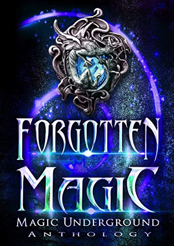 Forgotten Magic (Magic Underground Anthologies Book 3) by [Melinda Kucsera, Joynell Schultz, Lee French, H.B. Lyne, Raven Oak, Alesha Escobar, Tiffany Shand, C.S. Johnson, Anela Deen, Erik Kort, Devorah Fox, Stephen Wallace, Gwendolyn Woodschild, Leah W. Van Dinther, Barbara Letson, C.K. Rieke, William C. Cronk, Majanka Verstraete, Toasha Jiordano, H.M. Jones, AR Johnston]