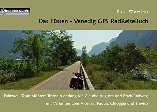 Das Füssen - Venedig GPS RadReiseBuch: Fahrrad - Tourenführer: Transalp entlang Via Claudia Augusta und Etsch-Radweg, mit Varianten über Vicenza, Padua, ... Treviso (PaRADise Guide 21) (German Editio