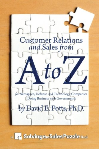 Compare Textbook Prices for Customer Relations and Sales from A to Z: For Aerospace, Defense and Technology Companies Doing Business with Governments  ISBN 9780986149504 by Potts Ph.D., David E.