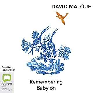 Remembering Babylon                   By:                                                                                                                                 David Malouf                               Narrated by:                                                                                                                                 Paul English                      Length: 7 hrs and 10 mins     Not rated yet     Overall 0.0