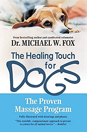 [Healing Touch for Dogs, The: The Proven Massage Program for Dogs] [By: Fox, Michael W.] [May, 2003]