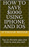 How to Save $1000 Using iPhone and iOS: Tips on the best apps and tricks to save you cash (English Edition)