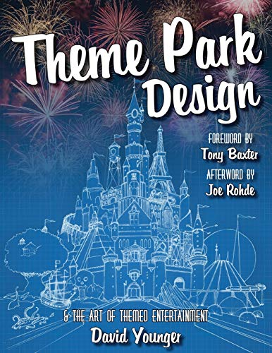 Compare Textbook Prices for Theme Park Design & The Art of Themed Entertainment  ISBN 9780993578915 by Younger, David,Rohde, Joe,Baxter, Tony