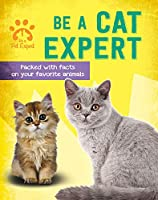 Be a Cat Expert (Be a Pet Expert)