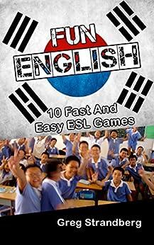 Fun English: 10 Fast and Easy ESL Games (Teaching Abroad Book 8) by [Greg Strandberg]