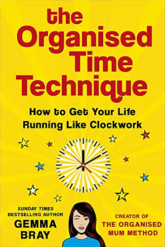 The Organised Time Technique: How to Get Your Life Running Like Clockwork