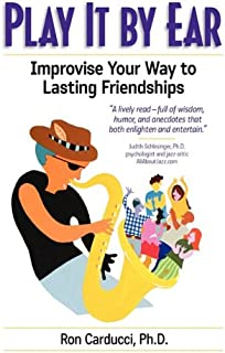 Play It by Ear: Improvise Your Way to Lasting Friendships