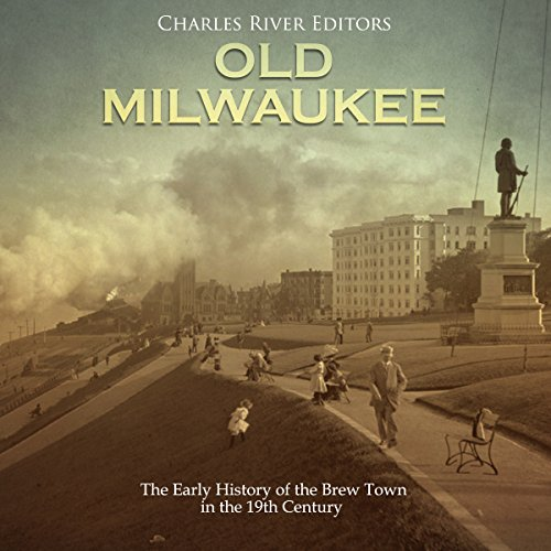 Old Milwaukee: The Early History of Brew Town in the 19th Century audiobook cover art